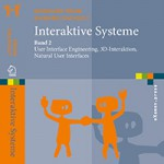 Interaktive Systeme: Band 2: User Interface Engineering, 3D-Interaktion, Natural User Interfaces